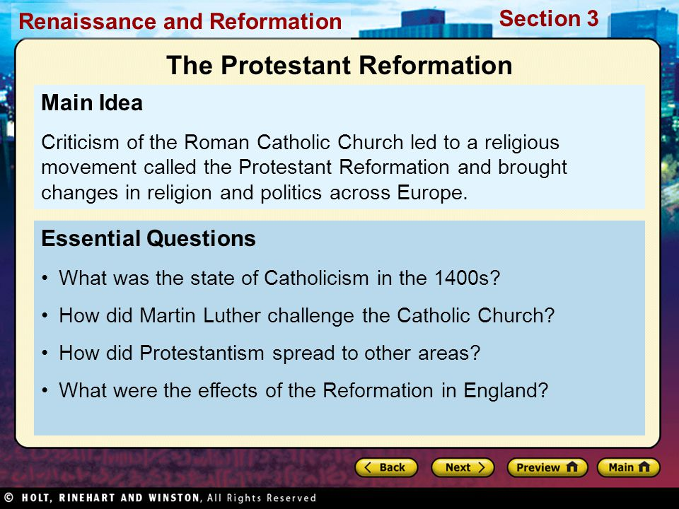 Renaissance and Reformation Section 3 Roman Catholic Church—influential, extravagant, and worldly Some people felt church straying from spiritual roots Concerns turned into the Protestant Reformation Financial corruption, abuse of power, immorality People's respect for priests, monks, popes weakened Dissatisfaction Pope approved sale of indulgences Indulgences, pardons reduced a soul's time in purgatory Indulgences Catholics believed dead went to purgatory, worked off sins committed Sale of indulgences widely criticized People wanted a govt.