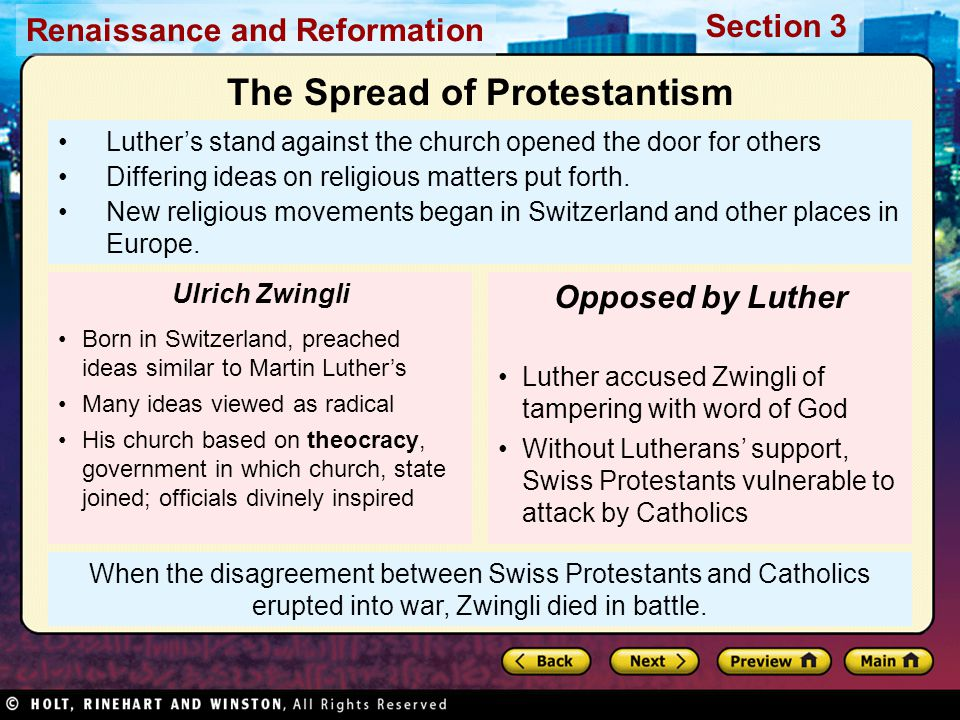 Renaissance and Reformation Section 3 When the disagreement between Swiss Protestants and Catholics erupted into war, Zwingli died in battle. Luther's