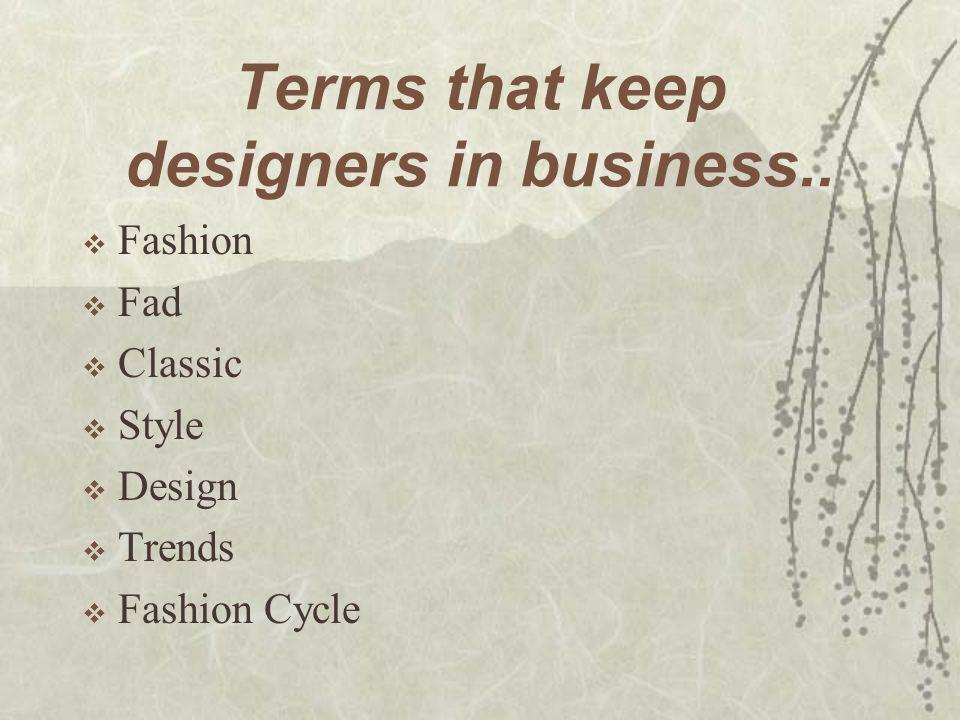 Terms that keep designers in business..  Fashion  Fad  Classic  Style  Design  Trends  Fashion Cycle