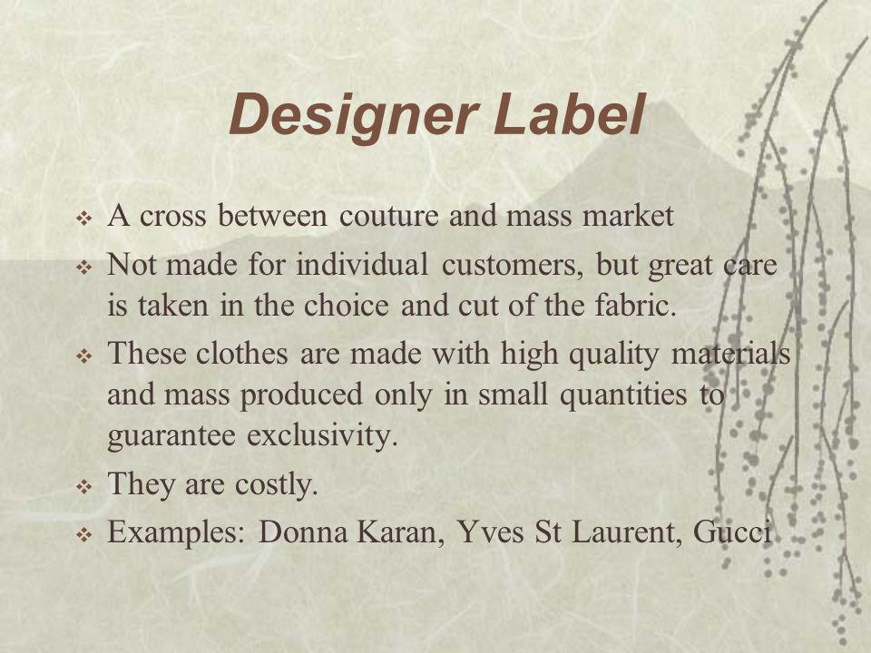 Designer Label  A cross between couture and mass market  Not made for individual customers, but great care is taken in the choice and cut of the fab