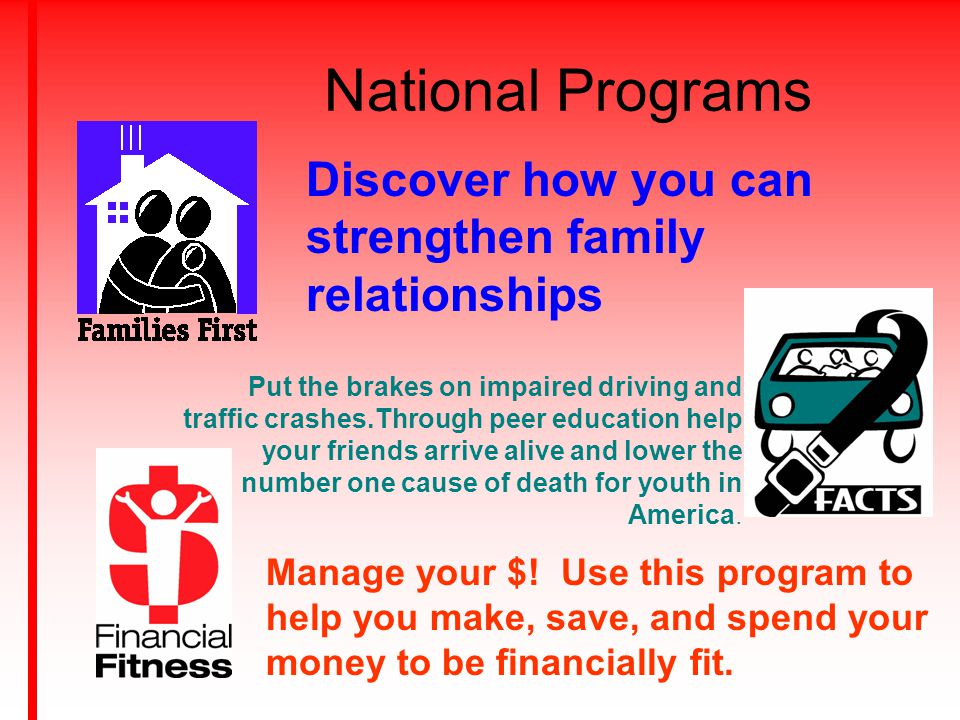 National Programs Discover how you can strengthen family relationships Put the brakes on impaired driving and traffic crashes.Through peer education h
