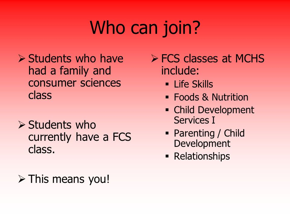 Who can join?  Students who have had a family and consumer sciences class  Students who currently have a FCS class.  This means you!  FCS classes