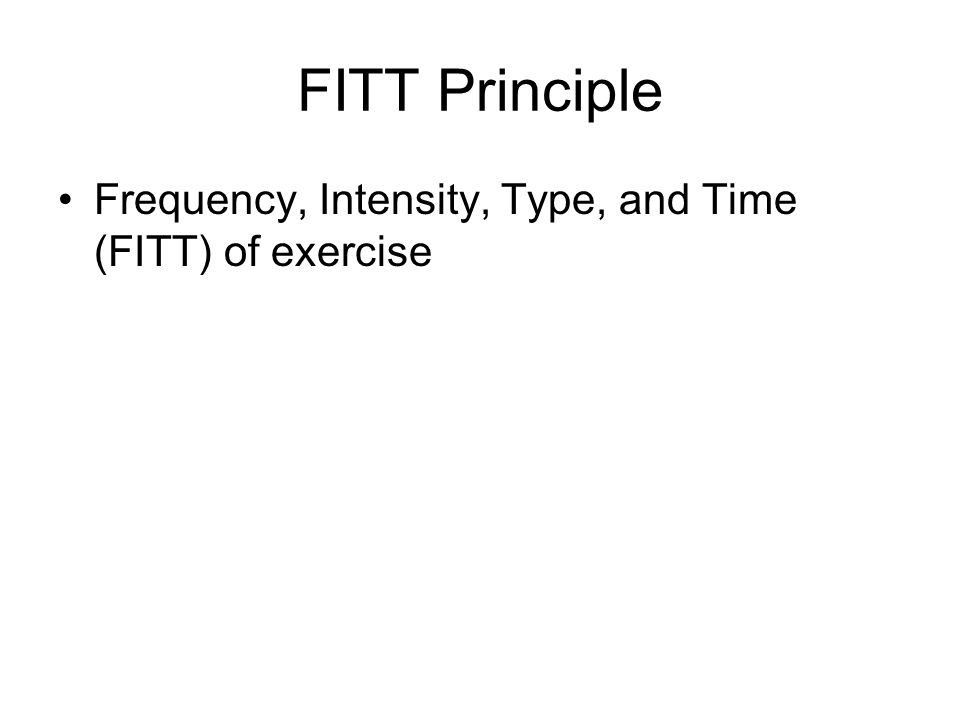 Frequency, Intensity, Type, and Time (FITT) of exercise