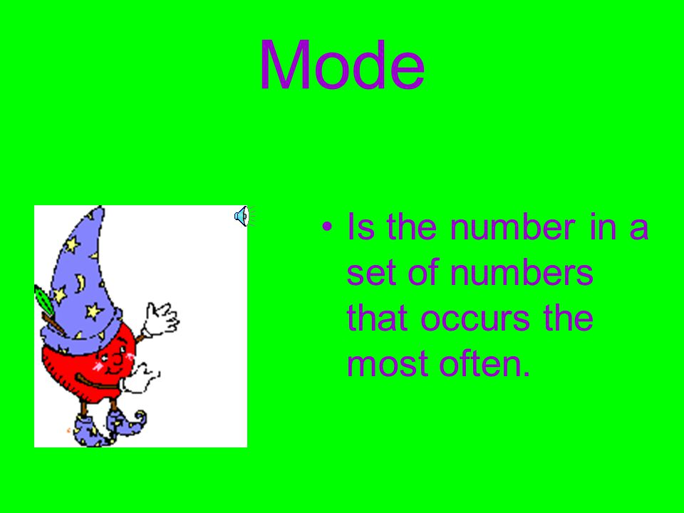 Mode Is the number in a set of numbers that occurs the most often.