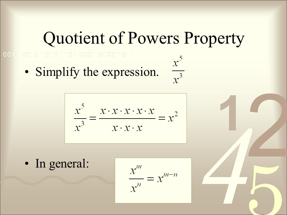 Quotient of Powers Property Simplify the expression. In general: