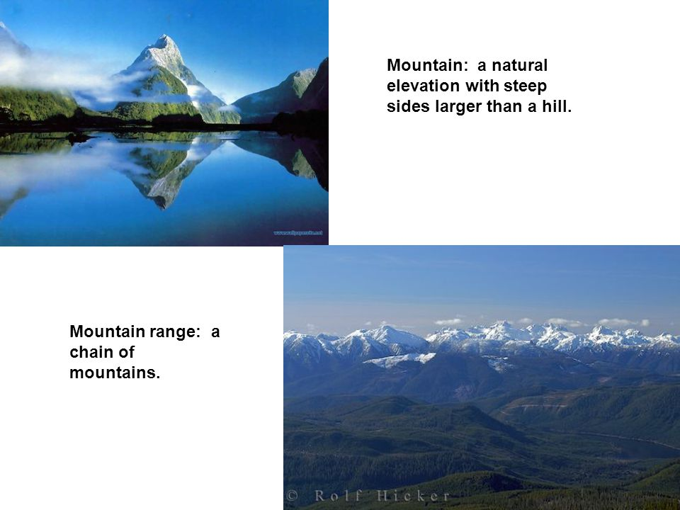 Mountain: a natural elevation with steep sides larger than a hill. Mountain range: a chain of mountains.