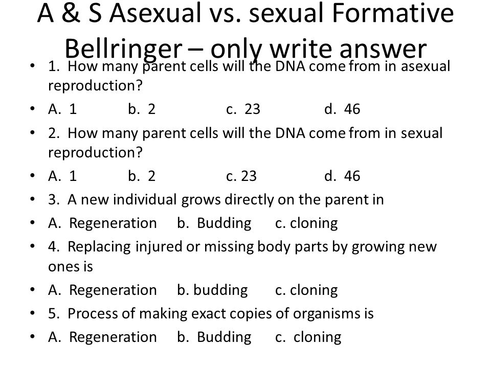 A & S Asexual vs. sexual Formative Bellringer – only write answer 1.