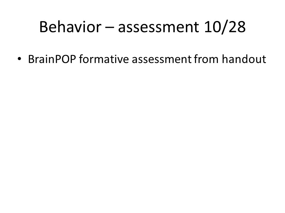 Behavior – assessment 10/28 BrainPOP formative assessment from handout