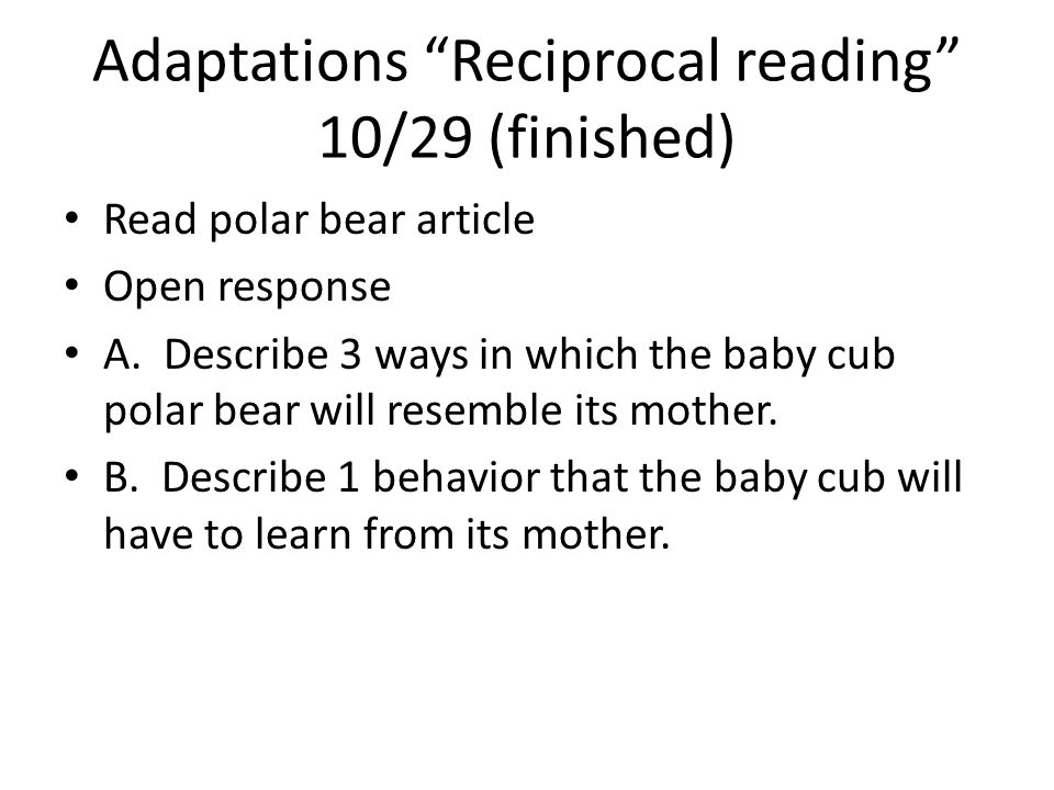 Adaptations Reciprocal reading 10/29 (finished) Read polar bear article Open response A.