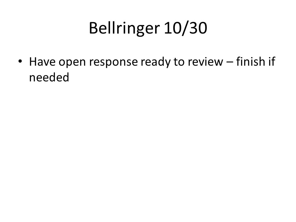 Bellringer 10/30 Have open response ready to review – finish if needed