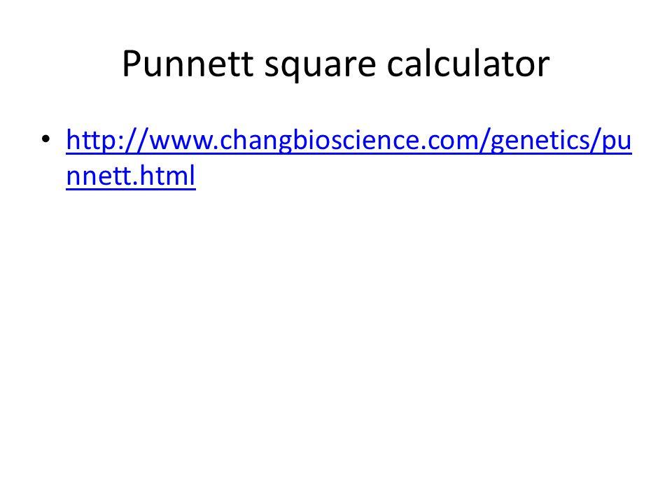 Punnett square calculator http://www.changbioscience.com/genetics/pu nnett.html http://www.changbioscience.com/genetics/pu nnett.html
