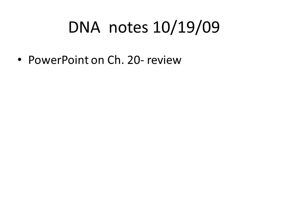 DNA video 10/19/09 http://www.brainpop.com/science/cellularlife andgenetics/dna/ http://www.brainpop.com/science/cellularlife andgenetics/dna/