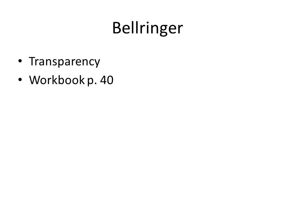 Bellringer Transparency Workbook p. 40