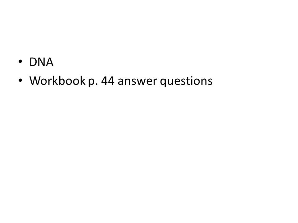 DNA Workbook p. 44 answer questions
