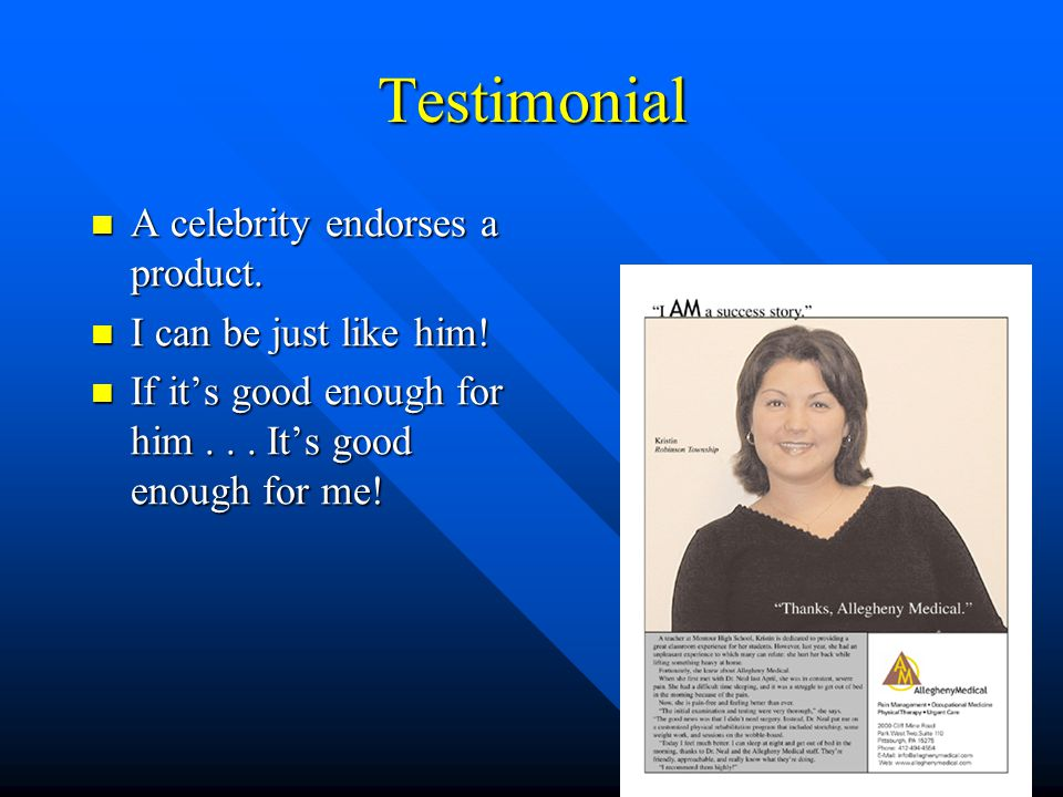 Testimonial A celebrity endorses a product. A celebrity endorses a product. I can be just like him! I can be just like him! If it's good enough for hi