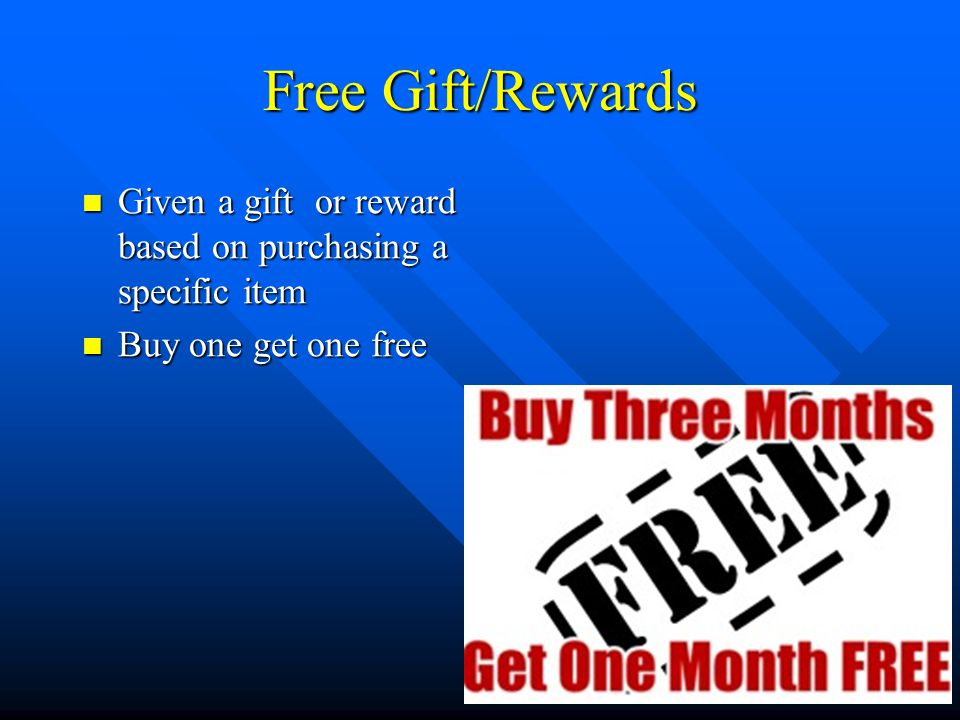 Free Gift/Rewards Given a gift or reward based on purchasing a specific item Given a gift or reward based on purchasing a specific item Buy one get on