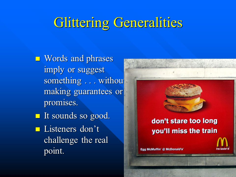 Glittering Generalities Words and phrases imply or suggest something...