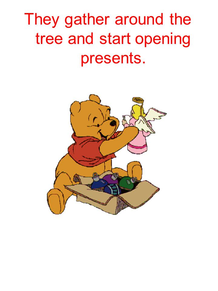 They gather around the tree and start opening presents.