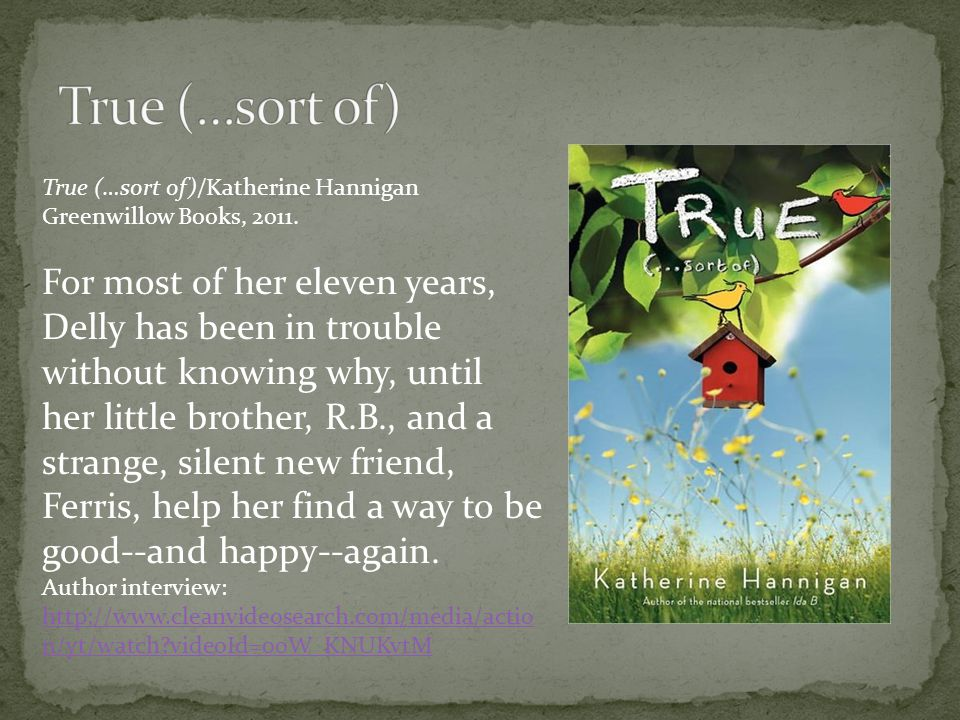 True (…sort of)/Katherine Hannigan Greenwillow Books, 2011.