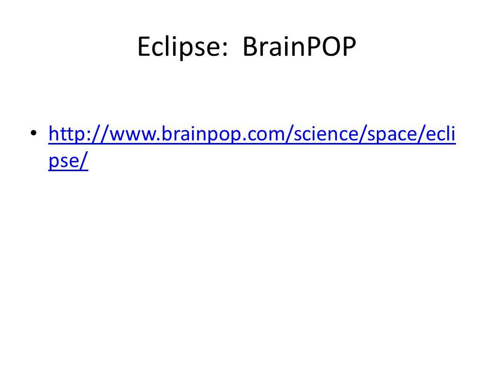Eclipse: BrainPOP http://www.brainpop.com/science/space/ecli pse/ http://www.brainpop.com/science/space/ecli pse/