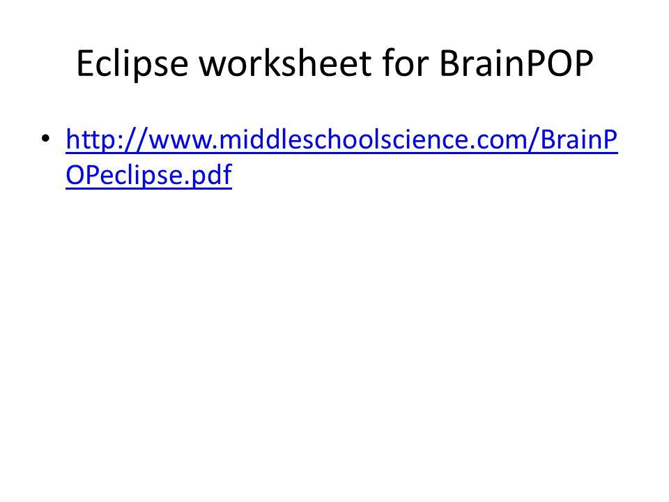Eclipse worksheet for BrainPOP http://www.middleschoolscience.com/BrainP OPeclipse.pdf http://www.middleschoolscience.com/BrainP OPeclipse.pdf