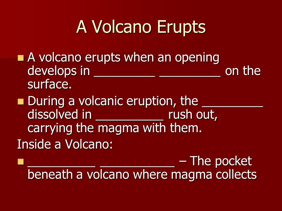 A Volcano Erupts A volcano erupts when an opening develops in _________ _________ on the surface.