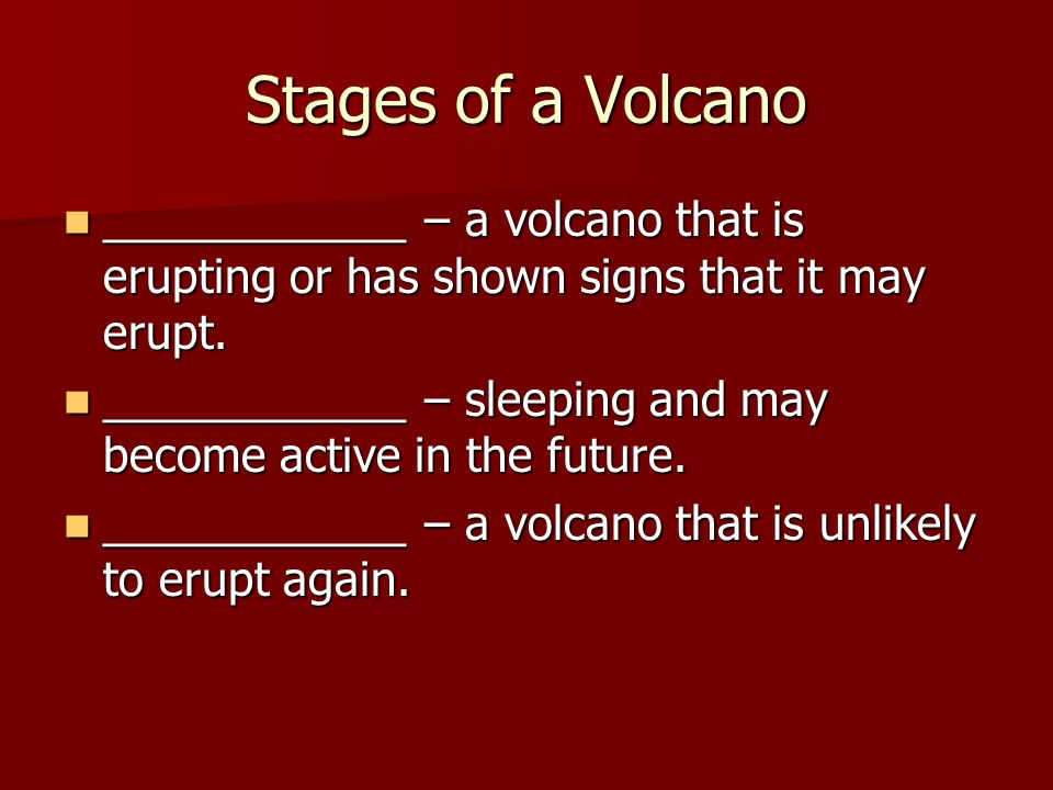 Stages of a Volcano ____________ – a volcano that is erupting or has shown signs that it may erupt.