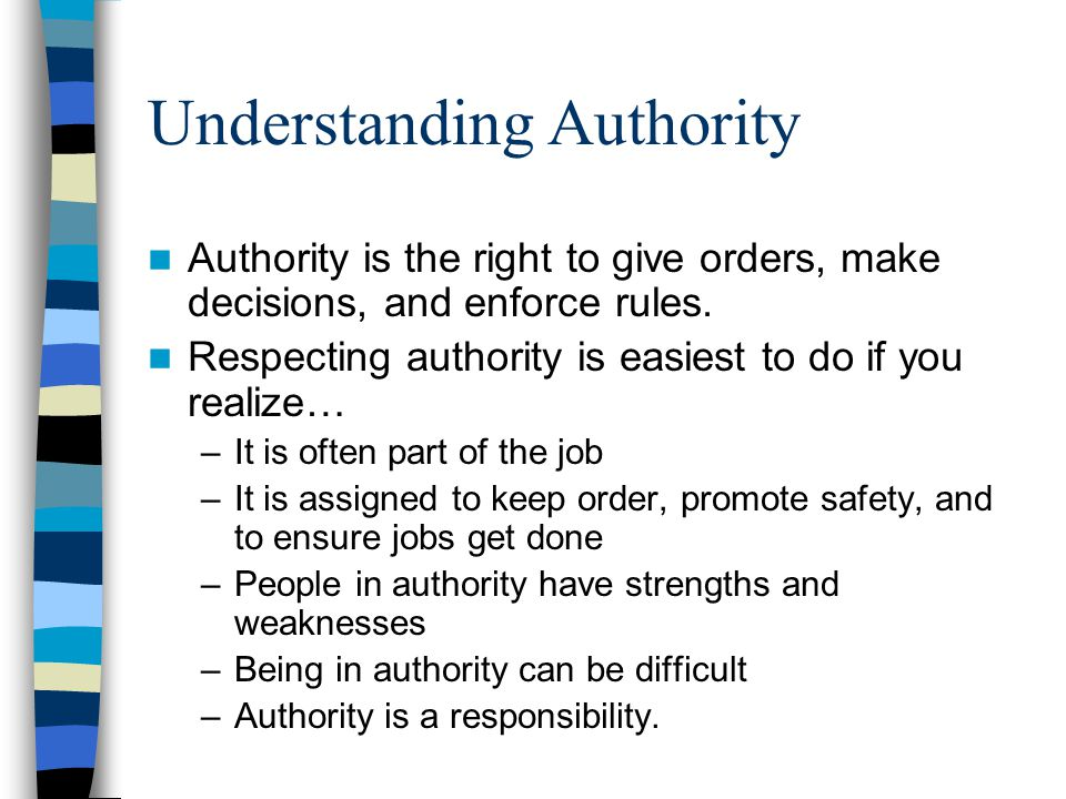 Understanding Authority Authority is the right to give orders, make decisions, and enforce rules.