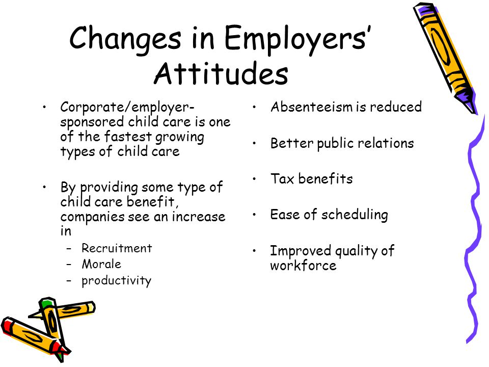 Changes in Employers' Attitudes Corporate/employer- sponsored child care is one of the fastest growing types of child care By providing some type of c