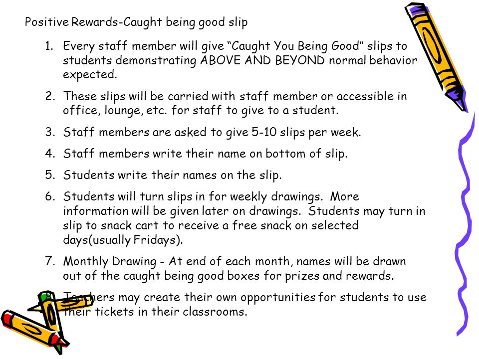 """1.Every staff member will give """"Caught You Being Good"""" slips to students demonstrating ABOVE AND BEYOND normal behavior expected. 2.These slips will b"""