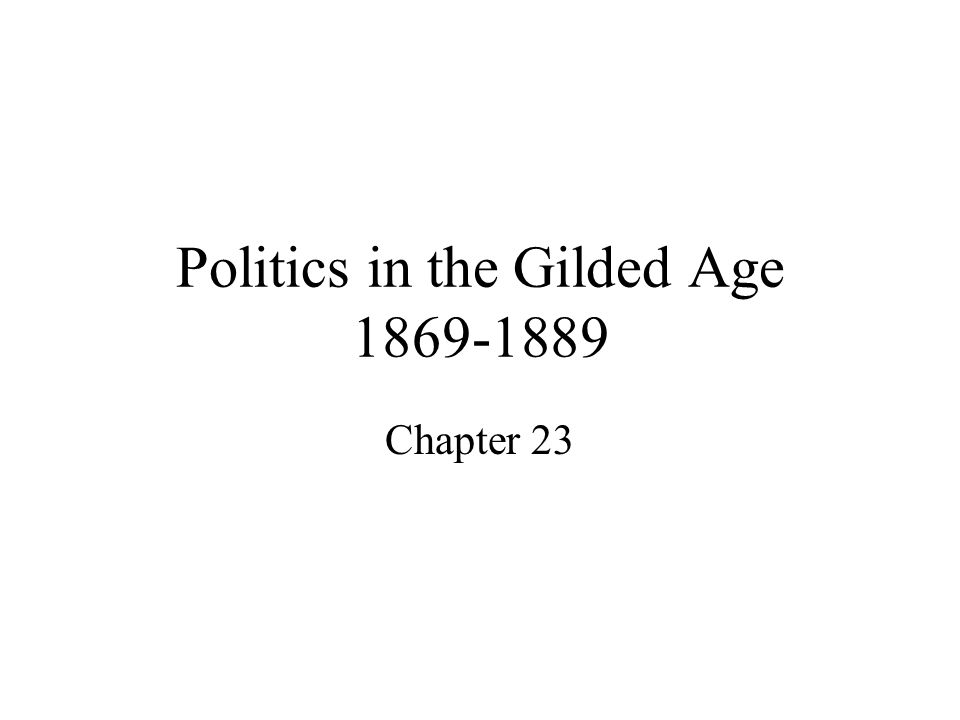 Politics in the Gilded Age 1869-1889 Chapter 23