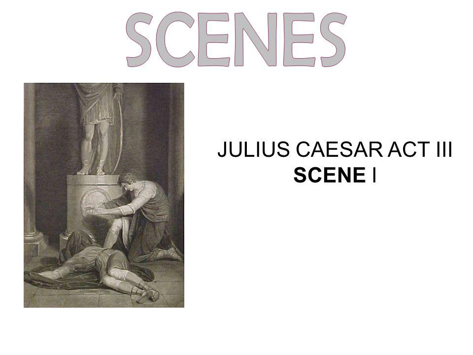 JULIUS CAESAR ACT III SCENE I