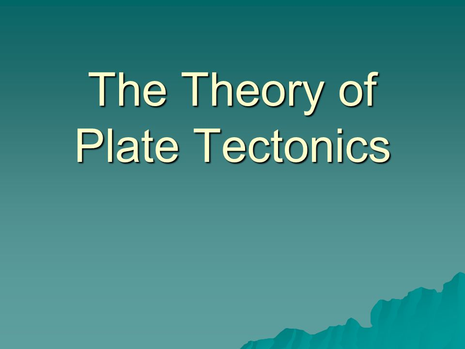 The Theory of Plate Tectonics