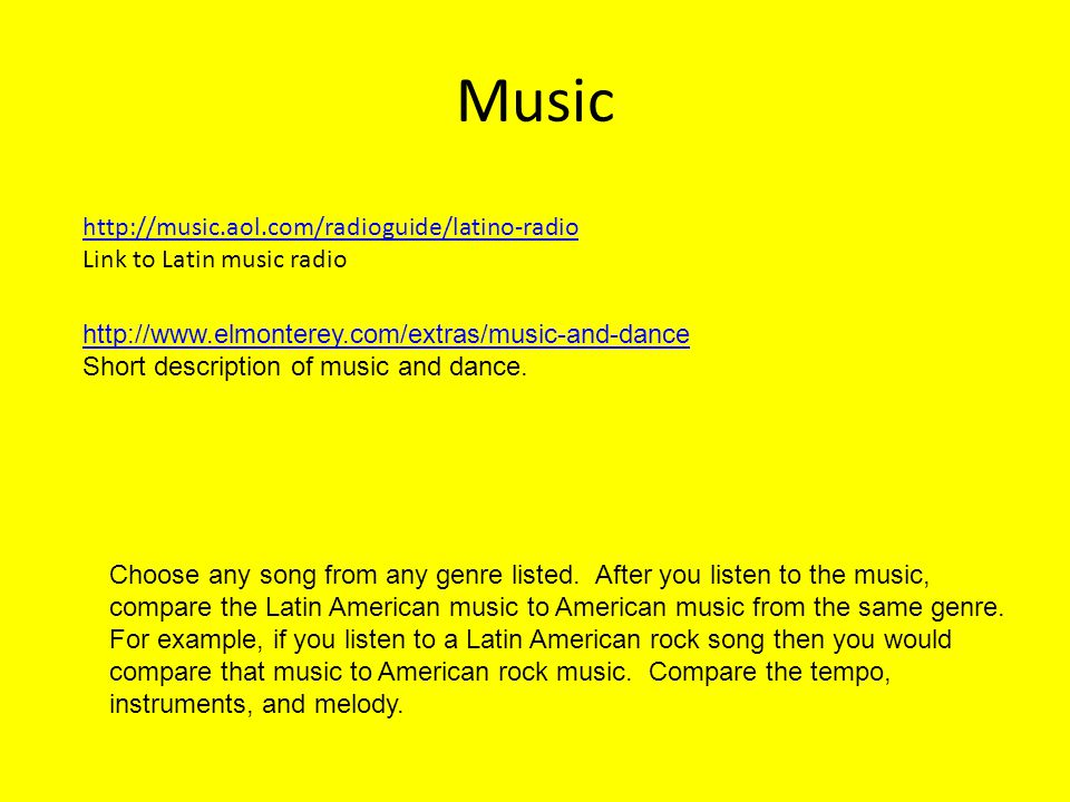 Music http://music.aol.com/radioguide/latino-radio Link to Latin music radio Choose any song from any genre listed.