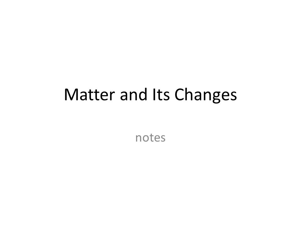 Matter and Its Changes notes