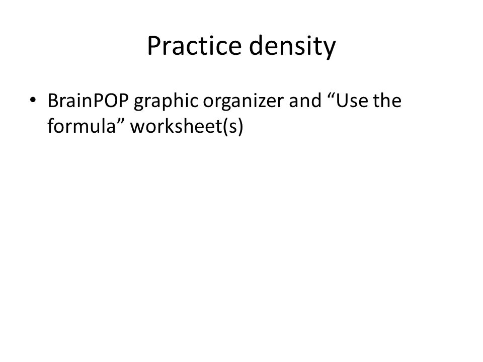 "Practice density BrainPOP graphic organizer and ""Use the formula"" worksheet(s)"