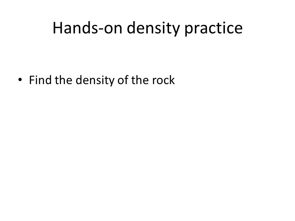 Hands-on density practice Find the density of the rock