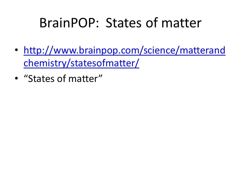 BrainPOP: States of matter http://www.brainpop.com/science/matterand chemistry/statesofmatter/ http://www.brainpop.com/science/matterand chemistry/statesofmatter/ States of matter