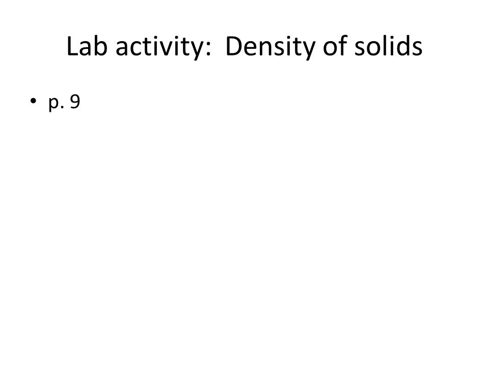 Lab activity: Density of solids p. 9