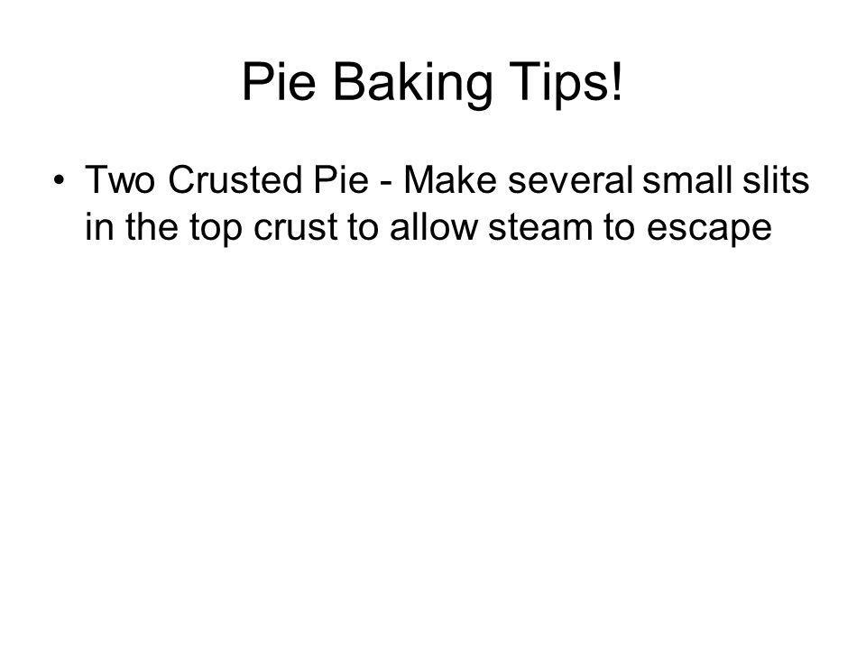 Pie Baking Tips! Two Crusted Pie - Make several small slits in the top crust to allow steam to escape