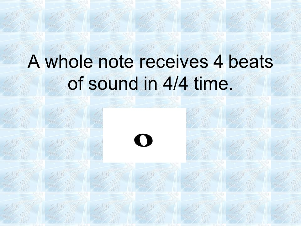A whole note receives 4 beats of sound in 4/4 time.
