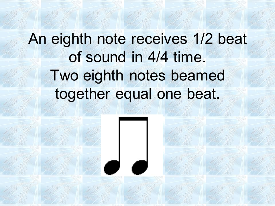 An eighth note receives 1/2 beat of sound in 4/4 time.