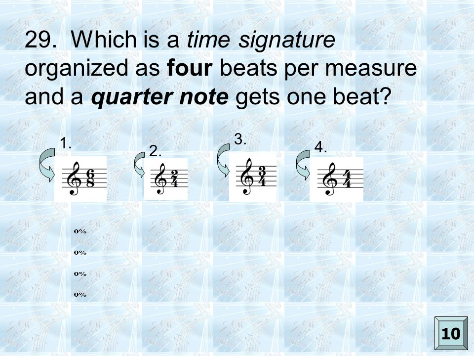 29.Which is a time signature organized as four beats per measure and a quarter note gets one beat.