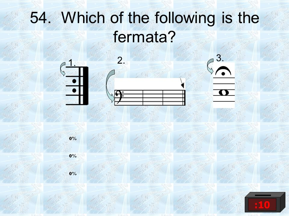54. Which of the following is the fermata? 1. 2. 3. :10