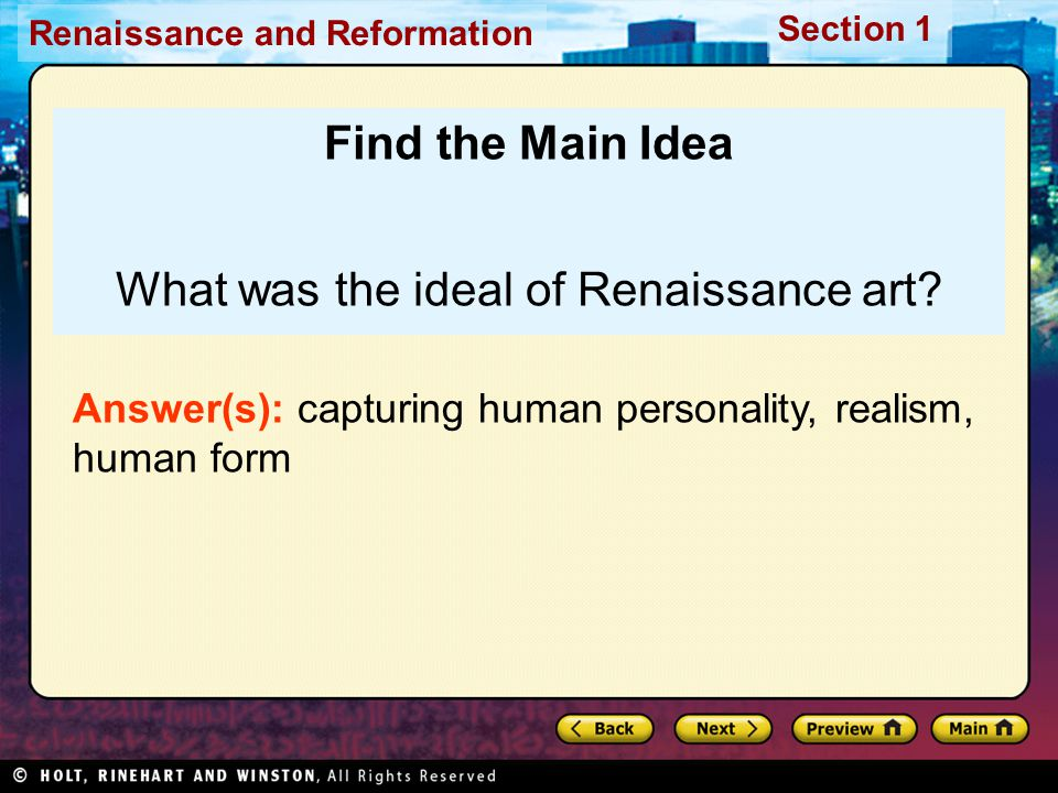Renaissance and Reformation Section 1 Find the Main Idea What was the ideal of Renaissance art? Answer(s): capturing human personality, realism, human