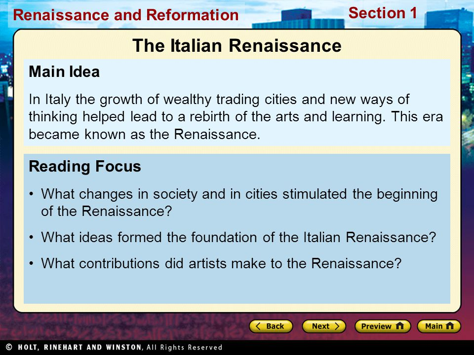 Renaissance and Reformation Section 1 Reading Focus What changes in society and in cities stimulated the beginning of the Renaissance? What ideas form
