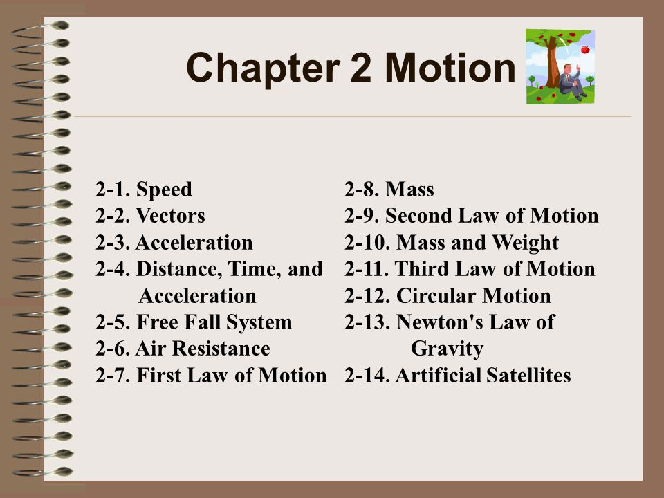 Chapter 2 Motion 2-8. Mass 2-9. Second Law of Motion 2-10. Mass and Weight 2-11. Third Law of Motion 2-12. Circular Motion 2-13. Newton's Law of Gravi