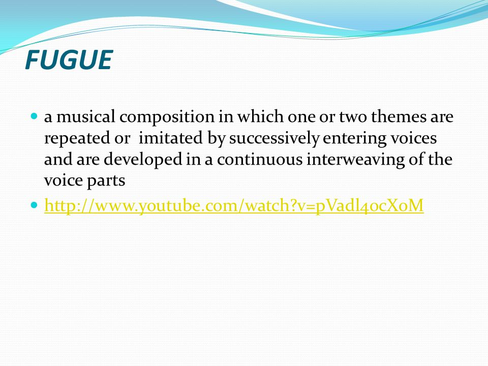 FUGUE a musical composition in which one or two themes are repeated or imitated by successively entering voices and are developed in a continuous interweaving of the voice parts http://www.youtube.com/watch v=pVadl4ocX0M