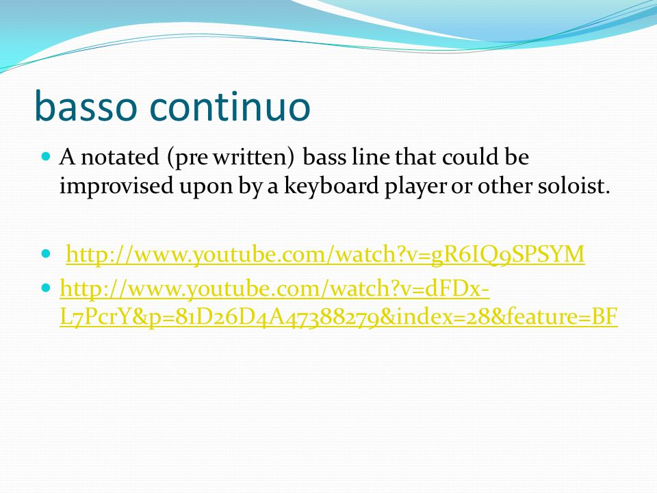 basso continuo A notated (pre written) bass line that could be improvised upon by a keyboard player or other soloist.