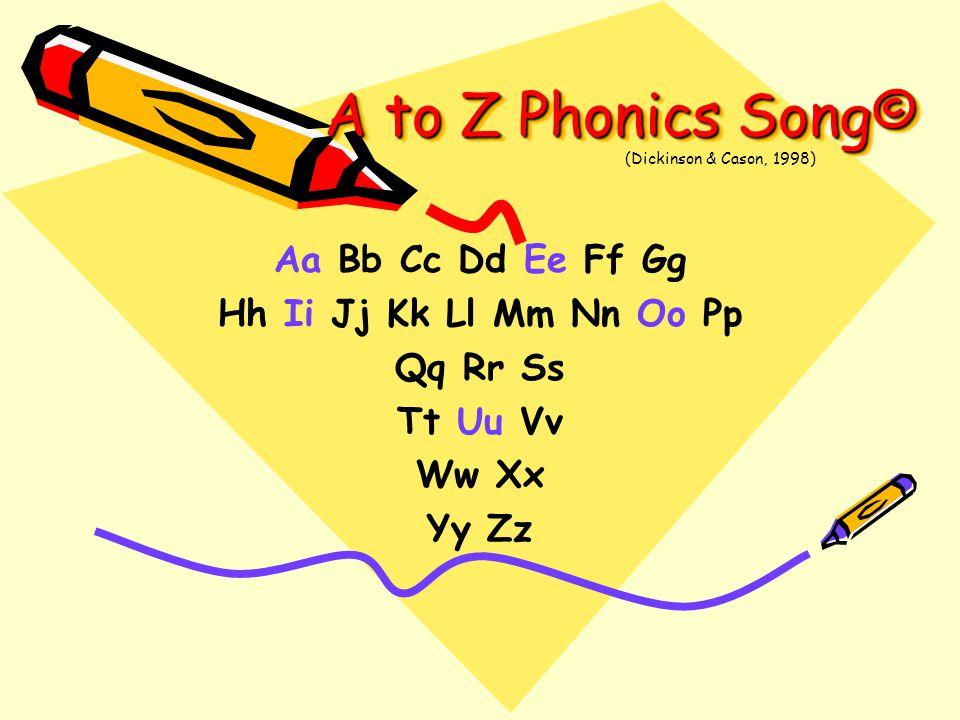 A to Z Phonics Song© Aa Bb Cc Dd Ee Ff Gg Hh Ii Jj Kk Ll Mm Nn Oo Pp Qq Rr Ss Tt Uu Vv Ww Xx Yy Zz (Dickinson & Cason, 1998)